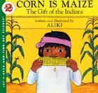 Corn Is Maize: The Gift of the Indians (Let's-Read-and-Find-Out Science 2) Cover Image