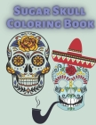 Sugar Skull Coloring Book: Fantasy Relaxation For Adults After Work School And The Best Solution For Stress Time Cover Image