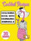 Cocktail Recipes Coloring Book With Drinking Animals: Mixed Drinks Recipe Book. Easy Cocktails Recipes Cover Image