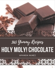 Holy Moly! 365 Yummy Chocolate Recipes: A Timeless Yummy Chocolate Cookbook Cover Image