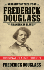 Narrative of the Life of Frederick Douglass (Original Classic Edition): An American Slave Cover Image