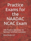 Practice Exams for the NAADAC NCAC Exam: 400 Practice Questions for National Certified Counselors Cover Image