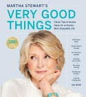 Martha Stewart's Very Good Things: Clever Tips & Genius Ideas for an Easier, More Enjoyable Life Cover Image