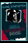 Chris Stapleton Chill Coloring Book: A Calm and Relaxed, Chill Out Adult Coloring Book Cover Image