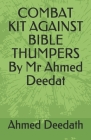 COMBAT KIT AGAINST BIBLE THUMPERS By Mr Ahmed Deedat Cover Image