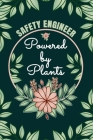 Safety Engineer Powered By Plants Journal Notebook: 6 X 9, 6mm Spacing Lined Journal Vegan Planting Hobby Design Cover, Cool Writing Notes as Gift for Cover Image