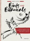 Mindful Artist: Birds and Botanicals: A meditative guide to using brush pens and ink to create birds, flowers, and more Cover Image