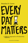 Every Day Matters: A Biblical Approach to Productivity Cover Image