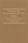 The Mountain Men and the Fur Trade of the Far West: Biographical Sketches of the Participants by Scholars of the Subjects and with Introductions by th Cover Image