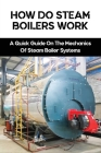 How Do Steam Boilers Work: A Quick Guide On The Mechanics Of Steam Boiler Systems: Basic Boiler System Cover Image