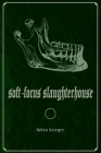 Soft-Focus Slaughterhouse Cover Image