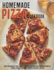 Homemade Pizza Cookbook: One Incredibly Easy Crust, Countless Inspired Combinations & Other Tidbits To Make Pizza A Nightly Affair Cover Image