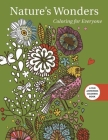Nature's Wonders: Coloring for Everyone (Creative Stress Relieving Adult Coloring Book Series) Cover Image