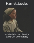 Incidents in the Life of a Slave Girl (Annotated) Cover Image