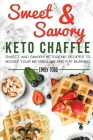 Sweet And Savory Keto Chaffle: Sweet And Savory Ketogenic Recipes To Boost Your Metabolism And Fat. Cover Image