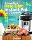 Keto Diet Instant Pot Cookbook 2019: Most Affordable, Quick & Easy 5-Ingredient or Less Recipes on the Ketogenic Diet Cover Image