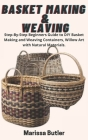 Basket Making & Weaving: Step-By-Step Beginners Guide to DIY Basket Making and Weaving Containers, Willow Art with Natural Materials. Cover Image