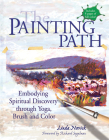 The Painting Path: Embodying Spiritual Discovery Through Yoga, Brush and Color Cover Image
