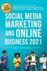 Social Media Marketing and Online Business 2021: Beyond 2020! Rise to the top of the Main eCommerce Platforms Using the Most Unscrupulous and Winning Cover Image