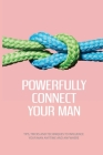 Powerfully Connect Your Man: Tips, Tricks And Techniques To Influence Your Man Anytime And Anywhere: Woman Secret Technique Book Cover Image