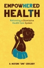 EmpowHERed Health: Reforming a Dismissive Health Care System Cover Image