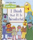 I Think That It Is Wonderful (Sesame Street) (Little Golden Book) Cover Image