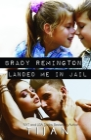 Brady Remington Landed Me In Jail Cover Image
