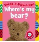 Sneak-A-Peek-A-Boo! Where's My Bear? Cover Image