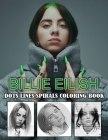 BILLIE EILISH Dots Line Spirals Coloring Book: Great gift for girls, Boys and teens who love BILLIE EILISH with spiroglyphics coloring books - BILLIE Cover Image