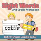 Sight Words 2nd Grade Workbook (Baby Professor Learning Books) Cover Image