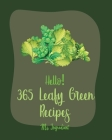 Hello! 365 Leafy Green Recipes: Best Leafy Green Cookbook Ever For Beginners [Roasted Vegetable Cookbook, Summer Salad Book, Chicken Breast Recipe, Gr Cover Image