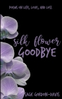 Silk Flower Goodbye Cover Image
