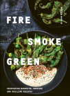 Fire, Smoke, Green: Vegetarian Barbecue, Smoking and Grilling Recipes Cover Image