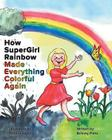 How Supergirl Rainbow Made Everything Colorful Again Cover Image