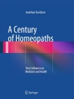 A Century of Homeopaths: Their Influence on Medicine and Health Cover Image