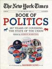 The New York Times Book of Politics: 167 Years of Covering the State of the Union Cover Image