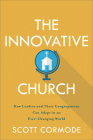 The Innovative Church: How Leaders and Their Congregations Can Adapt in an Ever-Changing World Cover Image