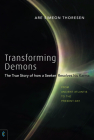 Transforming Demons: The True Story of How a Seeker Resolves His Karma: From Ancient Atlantis to the Present-Day Cover Image