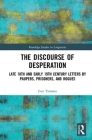 The Discourse of Desperation: Late 18th and Early 19th Century Letters by Paupers, Prisoners, and Rogues (Routledge Studies in Linguistics) Cover Image