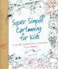 Super Simple Cartooning for Kids: Do You Ever Scribble Pictures in the Margins of Your Notebook? (Super Simple... Books) Cover Image