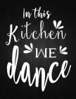 In this Kitchen we dance: Recipe Notebook to Write In Favorite Recipes - Best Gift for your MOM - Cookbook For Writing Recipes - Recipes and Not Cover Image
