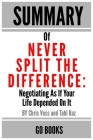 Summary of Never Split The Difference: Negotiating As If Your Life Depended On It by: Chris Voss and Tahl Raz - a Go BOOKS Summary Guide Cover Image