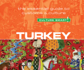 Turkey - Culture Smart!: The Essential Guide to Customs and Culture (Culture Smart! The Essential Guide to Customs & Culture) Cover Image