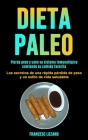 Dieta Paleo: Pierda peso y sane su sistema inmunológico comiendo su comida favorita (Los secretos de una rápida pérdida de peso y u Cover Image