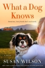 What a Dog Knows: A Novel Cover Image