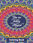 You Are Fucking Magical Coloring Book: Motivational & Inspirational Swear Word Coloring Book For Adults And Seniors Cover Image