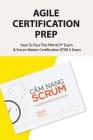 Agile Certification Prep: How To Pass The PMI-ACP(R) Exam & Scrum Master Certification (PSM I) Exam: Agile Professional Certification Preparatio Cover Image