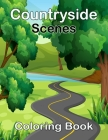 Countryside Scenes Coloring Book: Awesome Coloring Book For Adult, Relaxing Coloring Pages Including Beautiful Country Gardens, Cute Farm Animals and Cover Image