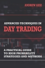 Advanced Techniques in Day Trading: A Practical Guide to High Probability Strategies and Methods Cover Image