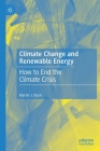 Climate Change and Renewable Energy: How to End the Climate Crisis Cover Image
